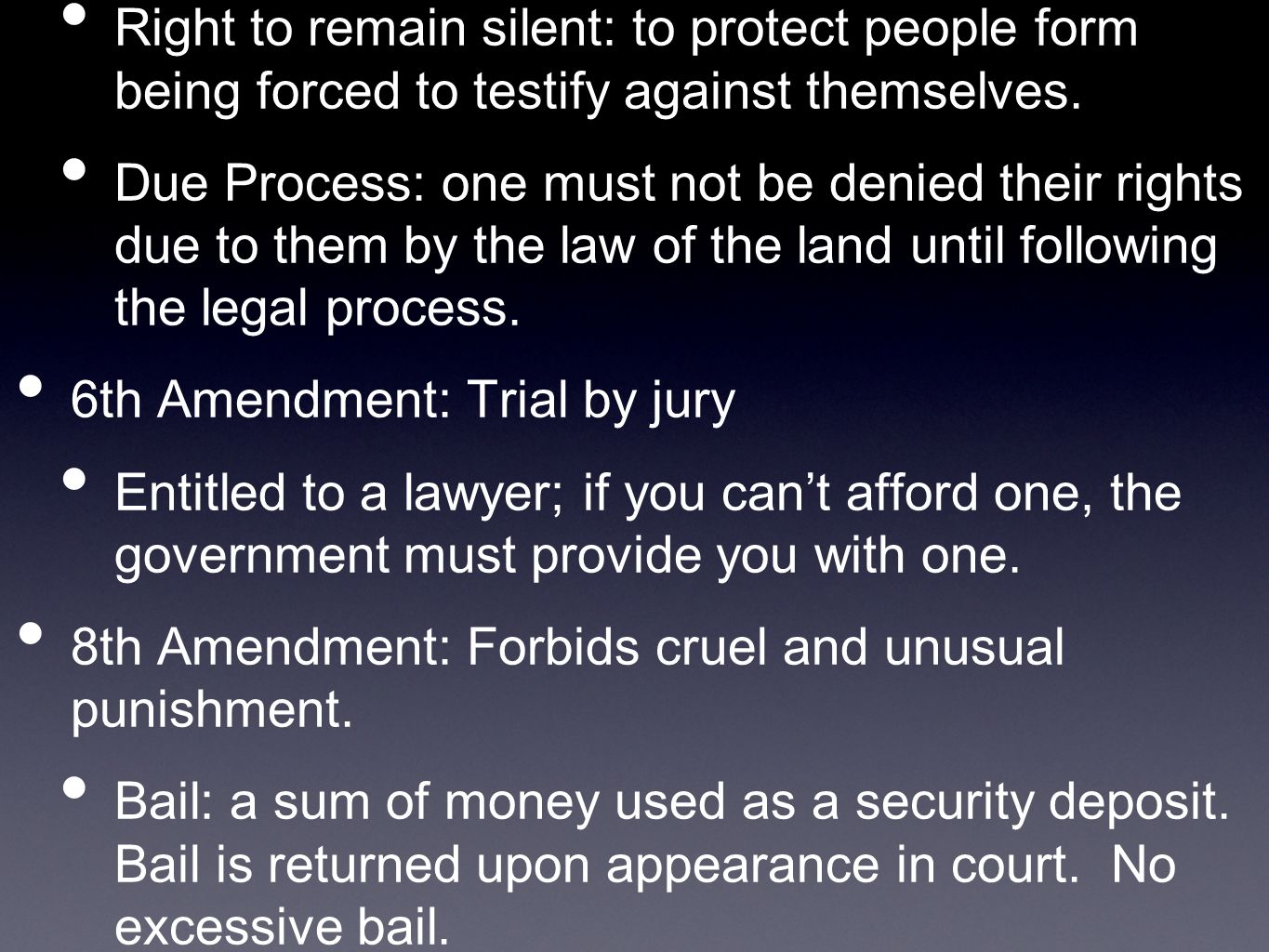Right to remain silent: to protect people form being forced to testify against themselves. Due Process: one must not be denied their rights due to the