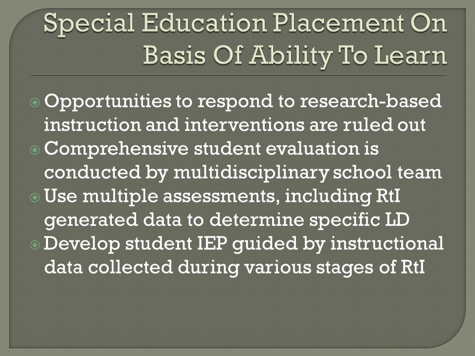 Opportunities to respond to research-based instruction and interventions are ruled out Comprehensive student evaluation is conducted by multidisciplin