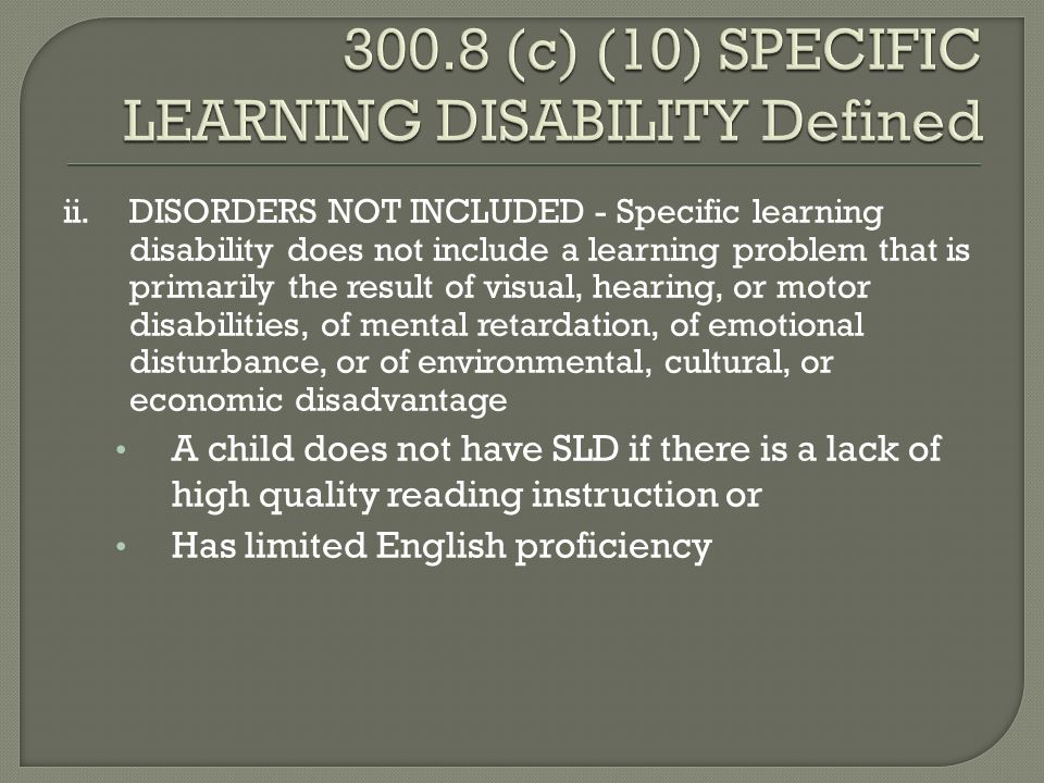 ii.DISORDERS NOT INCLUDED - Specific learning disability does not include a learning problem that is primarily the result of visual, hearing, or motor