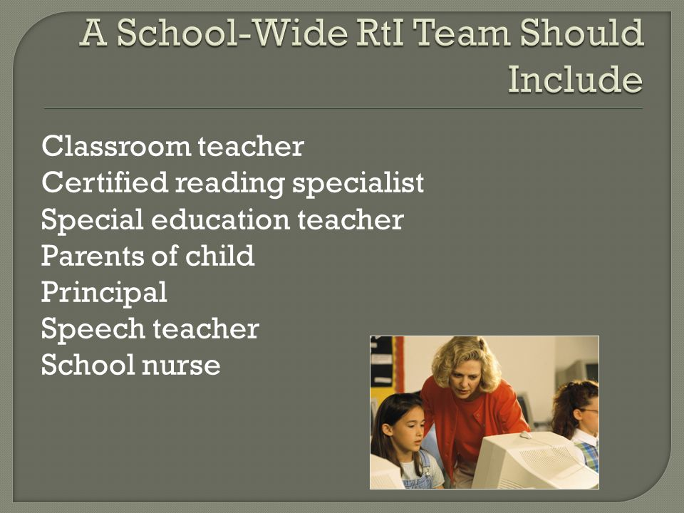 Classroom teacher Certified reading specialist Special education teacher Parents of child Principal Speech teacher School nurse