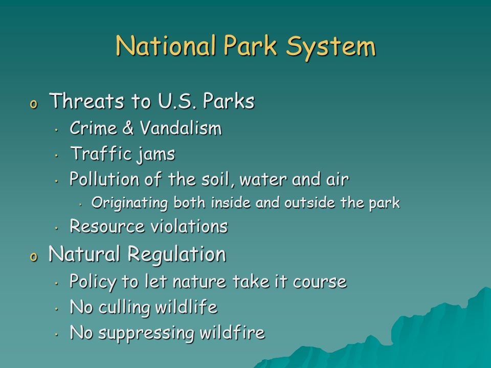 National Park System o Threats to U.S. Parks Crime & Vandalism Crime & Vandalism Traffic jams Traffic jams Pollution of the soil, water and air Pollut