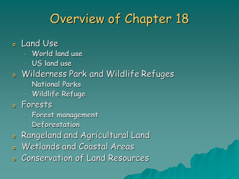 Overview of Chapter 18 o Land Use World land use World land use US land use US land use o Wilderness Park and Wildlife Refuges National Parks National