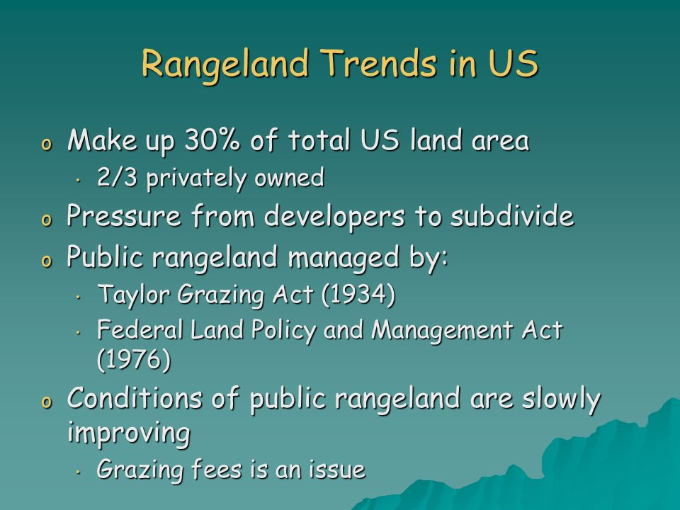 Rangeland Trends in US o Make up 30% of total US land area 2/3 privately owned 2/3 privately owned o Pressure from developers to subdivide o Public ra