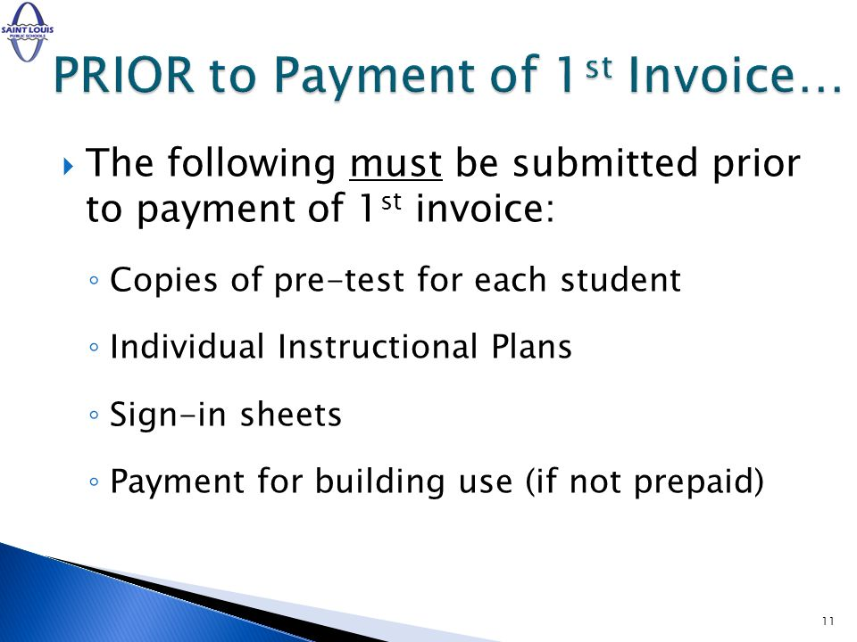 The following must be submitted prior to payment of 1 st invoice: Copies of pre-test for each student Individual Instructional Plans Sign-in sheets Payment for building use (if not prepaid) 11