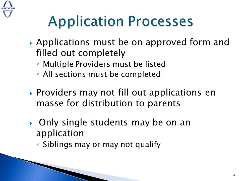 Applications must be on approved form and filled out completely Multiple Providers must be listed All sections must be completed Providers may not fill out applications en masse for distribution to parents Only single students may be on an application Siblings may or may not qualify 4