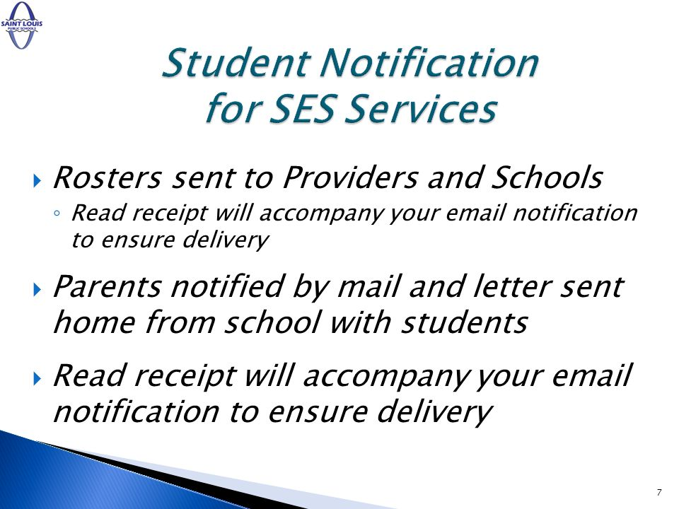 Rosters sent to Providers and Schools Read receipt will accompany your email notification to ensure delivery Parents notified by mail and letter sent home from school with students Read receipt will accompany your email notification to ensure delivery 7