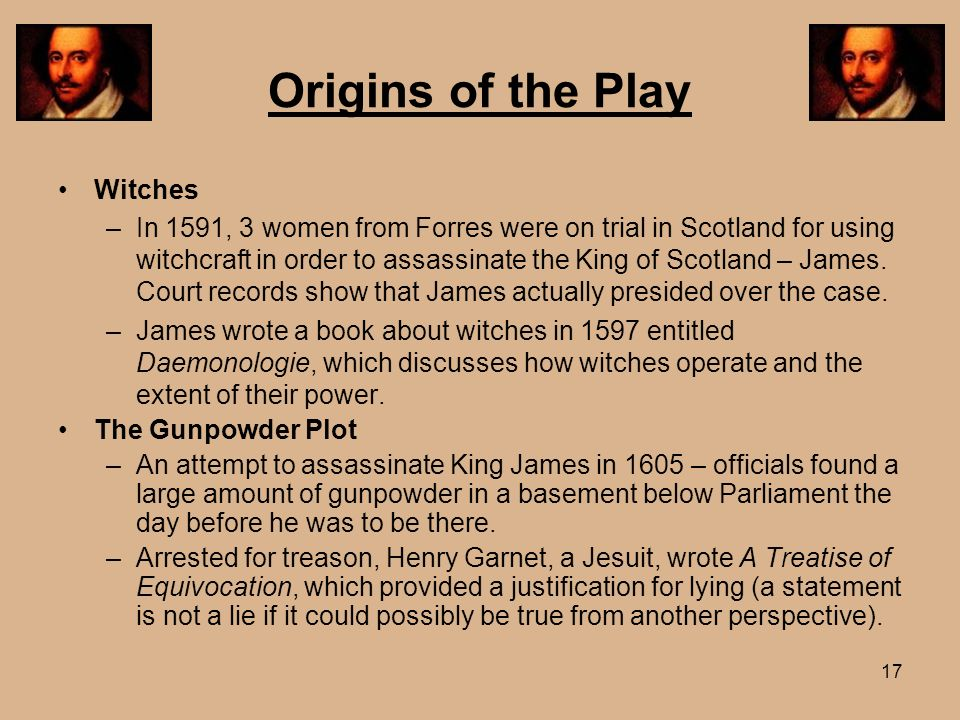 17 Origins of the Play Witches –In 1591, 3 women from Forres were on trial in Scotland for using witchcraft in order to assassinate the King of Scotla