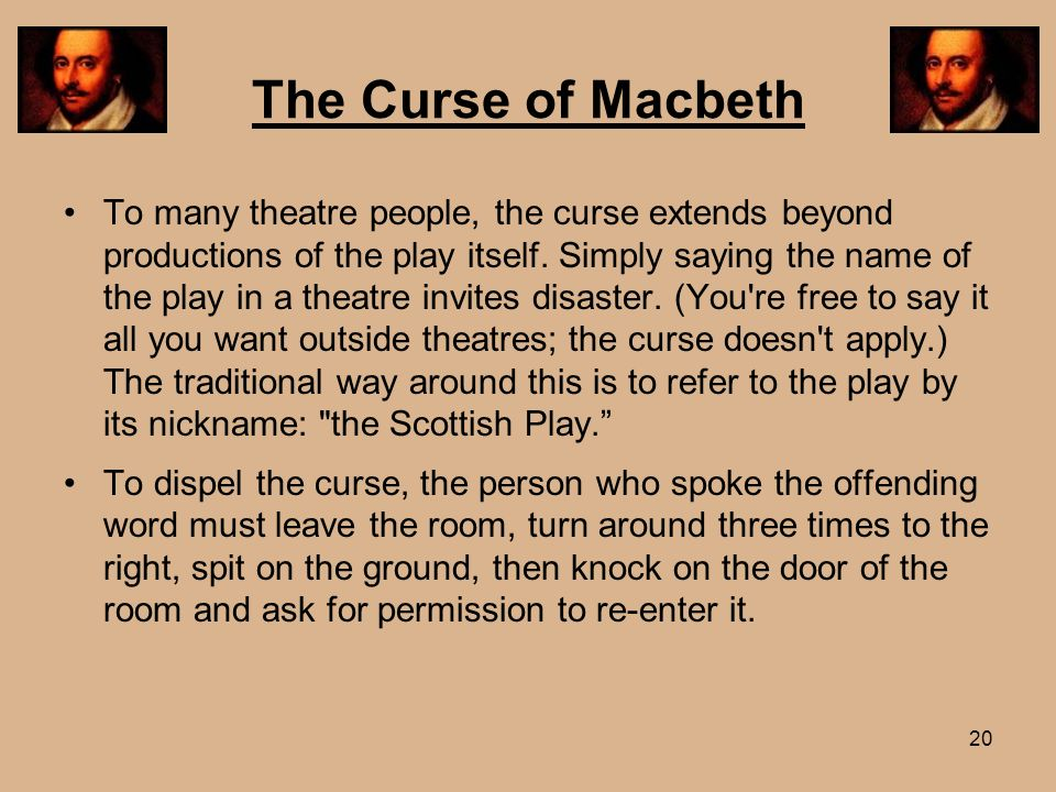 20 The Curse of Macbeth To many theatre people, the curse extends beyond productions of the play itself. Simply saying the name of the play in a theat