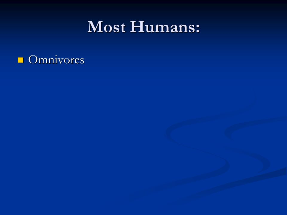 Most Humans: Omnivores Omnivores