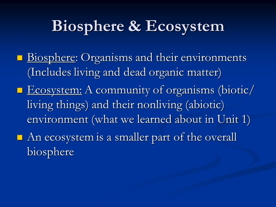 Biosphere & Ecosystem Biosphere: Organisms and their environments (Includes living and dead organic matter) Biosphere: Organisms and their environment