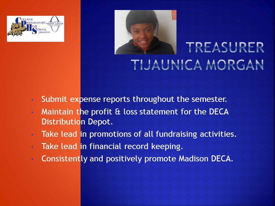 Submit expense reports throughout the semester. Maintain the profit & loss statement for the DECA Distribution Depot. Take lead in promotions of all f