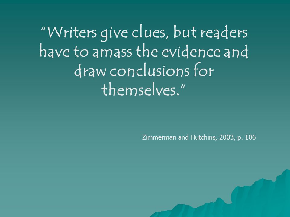 Writers give clues, but readers have to amass the evidence and draw conclusions for themselves.