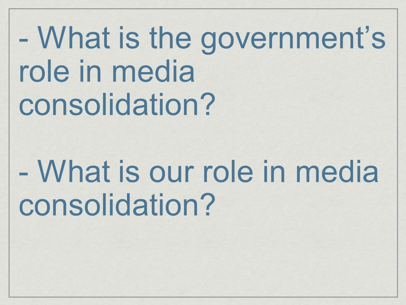 - What is the governments role in media consolidation? - What is our role in media consolidation?