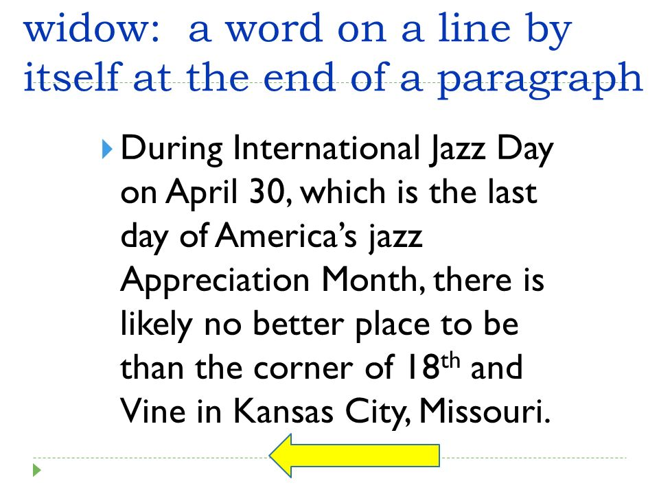 widow: a word on a line by itself at the end of a paragraph During International Jazz Day on April 30, which is the last day of Americas jazz Apprecia