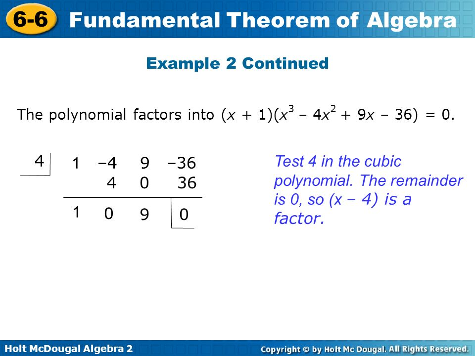 Holt McDougal Algebra 2 6-6 Fundamental Theorem of Algebra Example 2 Continued Test 4 in the cubic polynomial. The remainder is 0, so (x – 4) is a fac