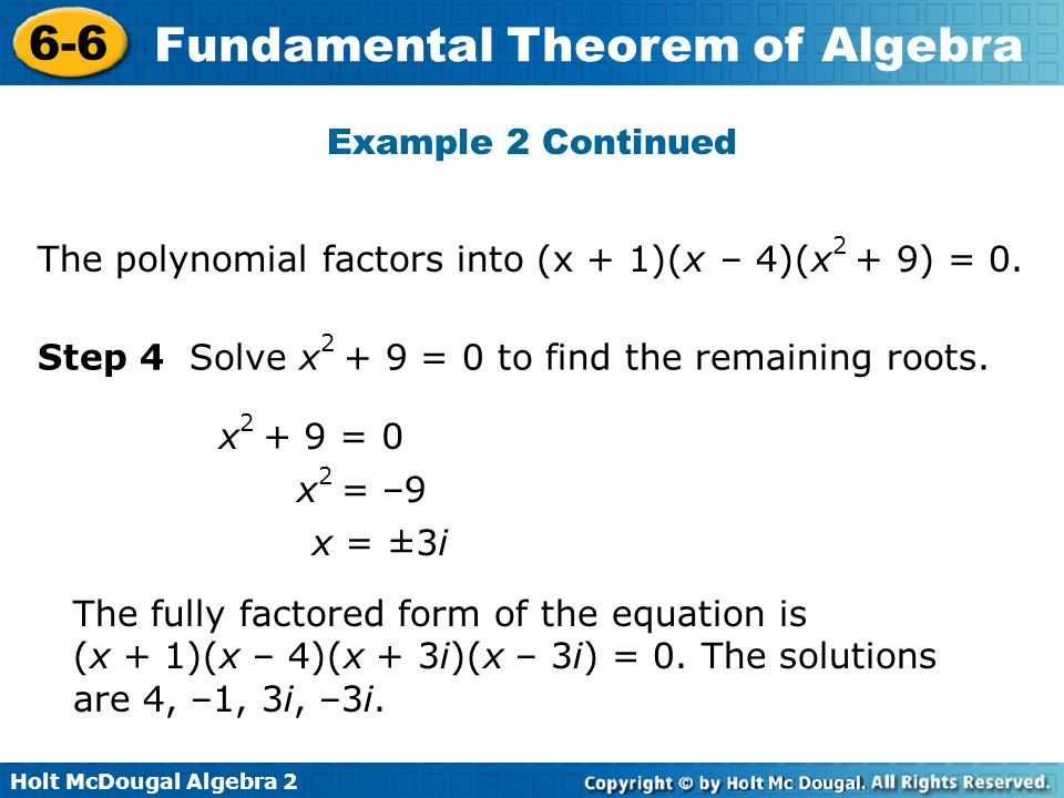 Holt McDougal Algebra 2 6-6 Fundamental Theorem of Algebra Example 2 Continued Step 4 Solve x 2 + 9 = 0 to find the remaining roots. The polynomial fa