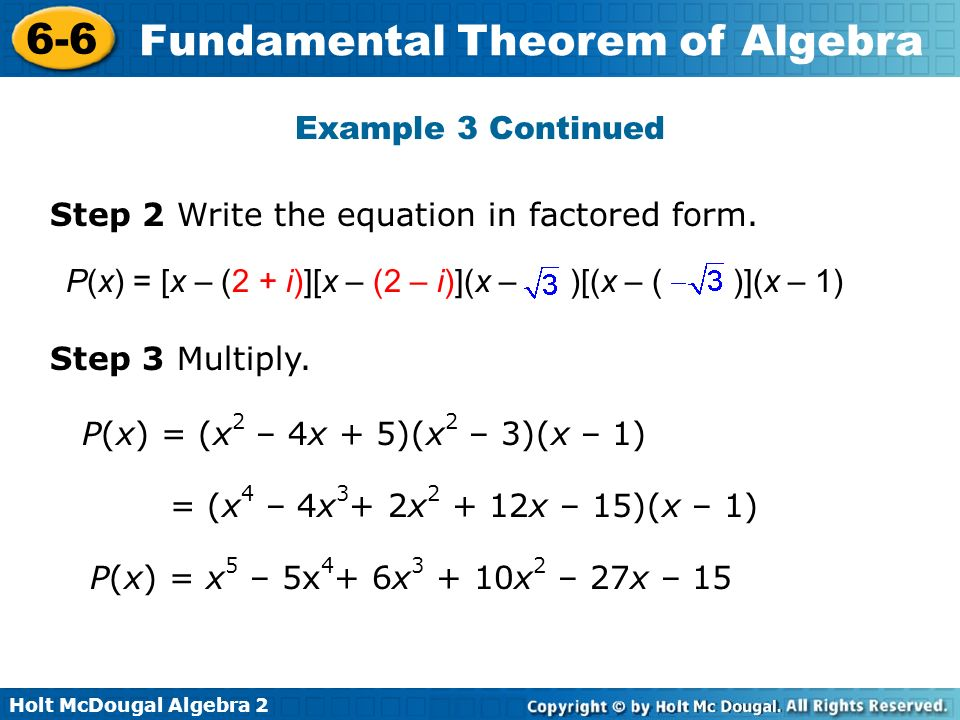 Holt McDougal Algebra 2 6-6 Fundamental Theorem of Algebra Example 3 Continued Step 2 Write the equation in factored form. P(x) = [x – (2 + i)][x – (2