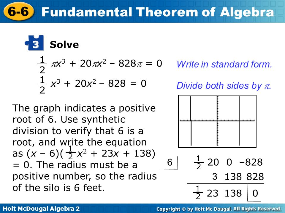 Holt McDougal Algebra 2 6-6 Fundamental Theorem of Algebra The graph indicates a positive root of 6. Use synthetic division to verify that 6 is a root