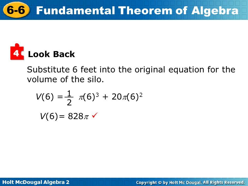 Holt McDougal Algebra 2 6-6 Fundamental Theorem of Algebra Look Back 4 Substitute 6 feet into the original equation for the volume of the silo. V(6) =