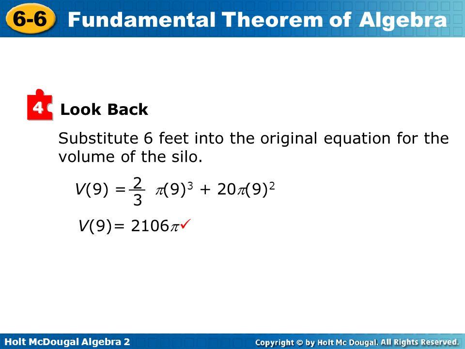 Holt McDougal Algebra 2 6-6 Fundamental Theorem of Algebra Look Back 4 Substitute 6 feet into the original equation for the volume of the silo. V(9) =