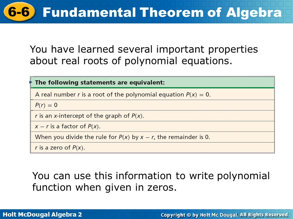 Holt McDougal Algebra 2 6-6 Fundamental Theorem of Algebra You have learned several important properties about real roots of polynomial equations. You