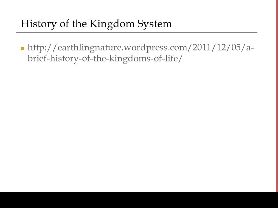 www.BioEdOnline.org History of the Kingdom System http://earthlingnature.wordpress.com/2011/12/05/a- brief-history-of-the-kingdoms-of-life/