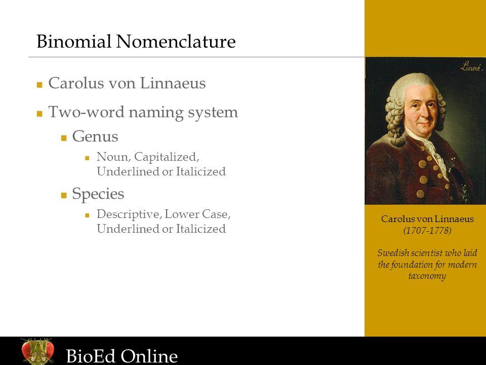 www.BioEdOnline.org Carolus von Linnaeus (1707-1778) Swedish scientist who laid the foundation for modern taxonomy Binomial Nomenclature Carolus von L
