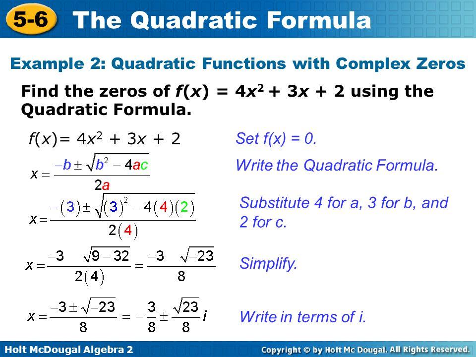 Holt McDougal Algebra 2 5-6 The Quadratic Formula Find the zeros of f(x) = 4x 2 + 3x + 2 using the Quadratic Formula. Example 2: Quadratic Functions w