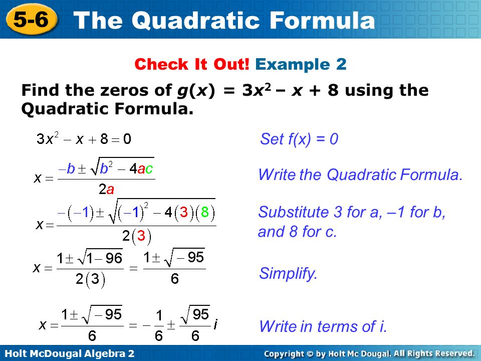 Holt McDougal Algebra 2 5-6 The Quadratic Formula Find the zeros of g(x) = 3x 2 – x + 8 using the Quadratic Formula. Set f(x) = 0 Write the Quadratic
