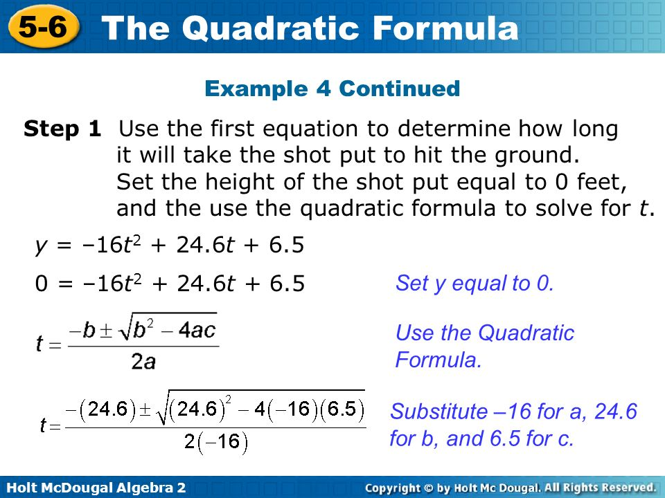 Holt McDougal Algebra 2 5-6 The Quadratic Formula Step 1 Use the first equation to determine how long it will take the shot put to hit the ground. Set