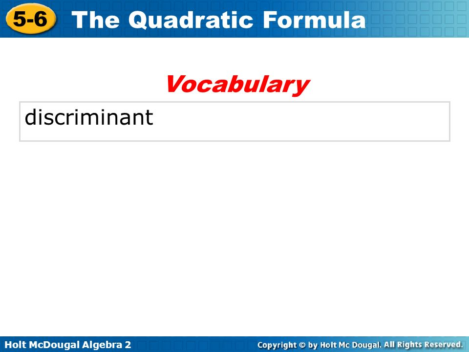 Holt McDougal Algebra 2 5-6 The Quadratic Formula You have learned several methods for solving quadratic equations: graphing, making tables, factoring, using square roots, and completing the square.