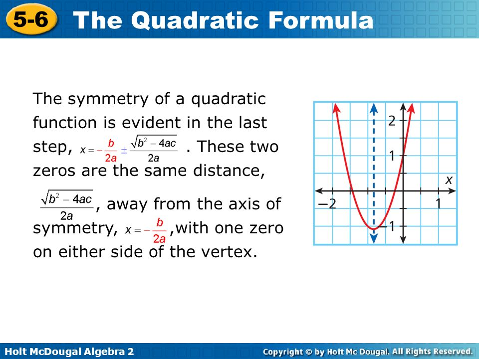 Holt McDougal Algebra 2 5-6 The Quadratic Formula You can use the Quadratic Formula to solve any quadratic equation that is written in standard form, including equations with real solutions or complex solutions.