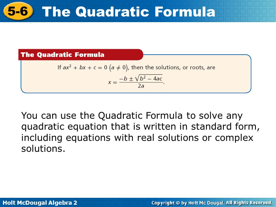 Holt McDougal Algebra 2 5-6 The Quadratic Formula Lesson Quiz: Part I Find the zeros of each function by using the Quadratic Formula.