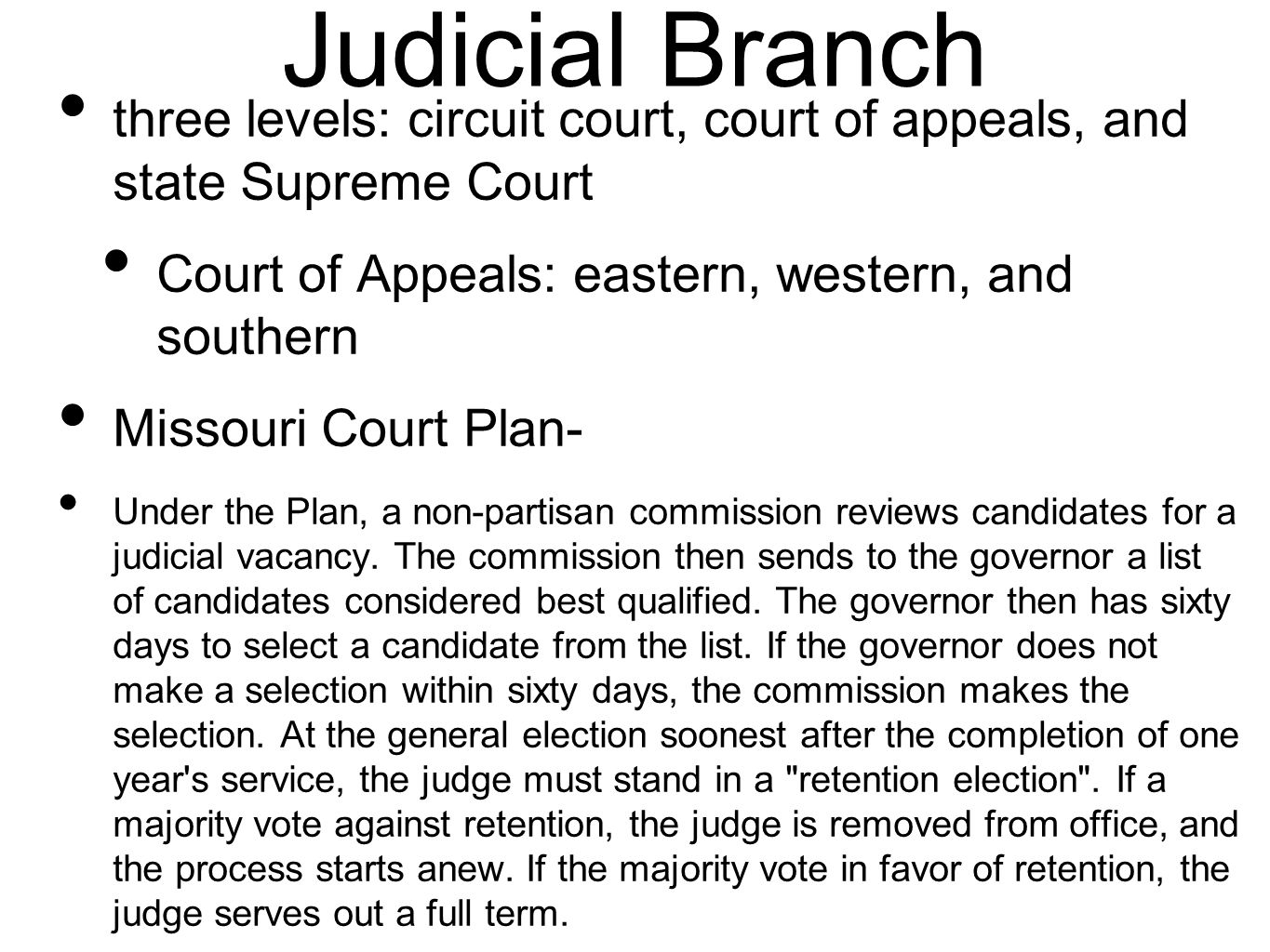 Judicial Branch three levels: circuit court, court of appeals, and state Supreme Court Court of Appeals: eastern, western, and southern Missouri Court