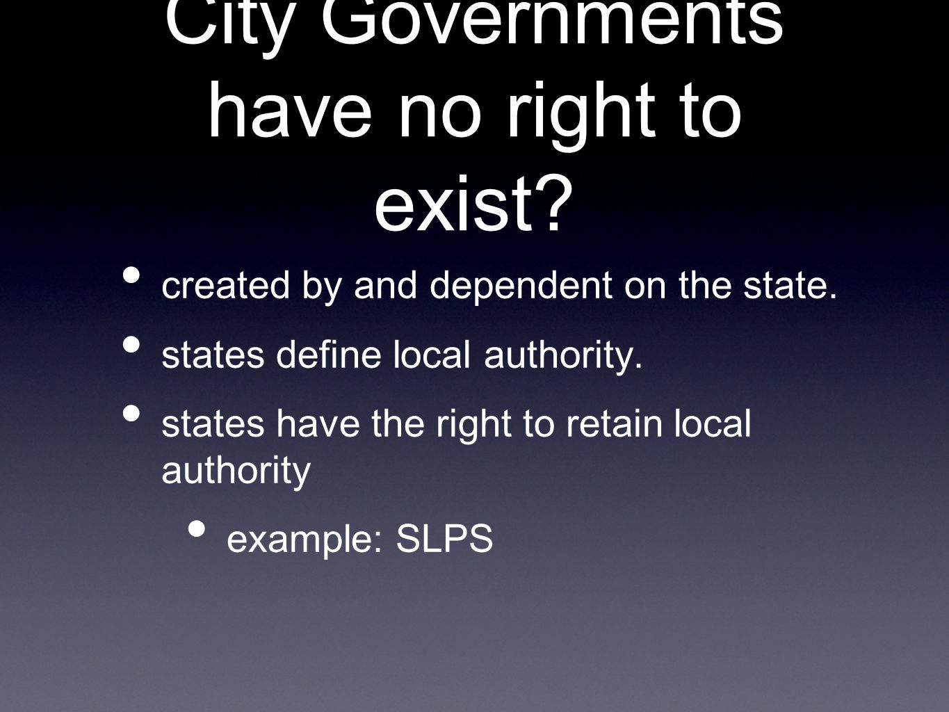 City Governments have no right to exist.created by and dependent on the state.