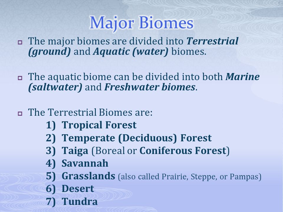 The major biomes are divided into Terrestrial (ground) and Aquatic (water) biomes. The aquatic biome can be divided into both Marine (saltwater) and F