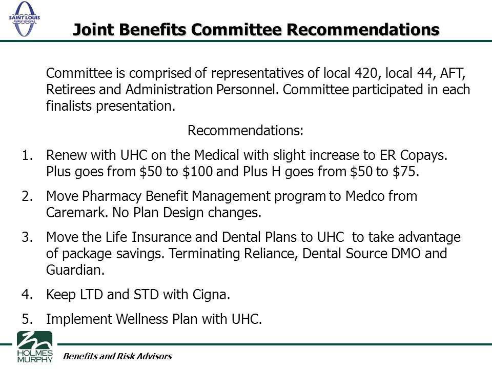 Benefits and Risk Advisors Joint Benefits Committee Recommendations Committee is comprised of representatives of local 420, local 44, AFT, Retirees and Administration Personnel.