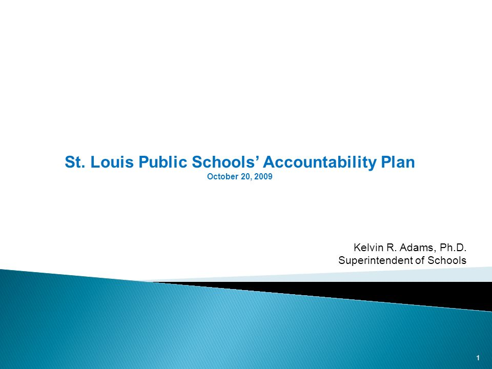 St. Louis Public Schools Accountability Plan October 20, 2009 1 Kelvin R.