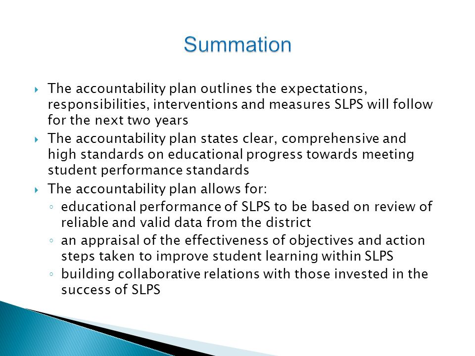 The accountability plan outlines the expectations, responsibilities, interventions and measures SLPS will follow for the next two years The accountabi