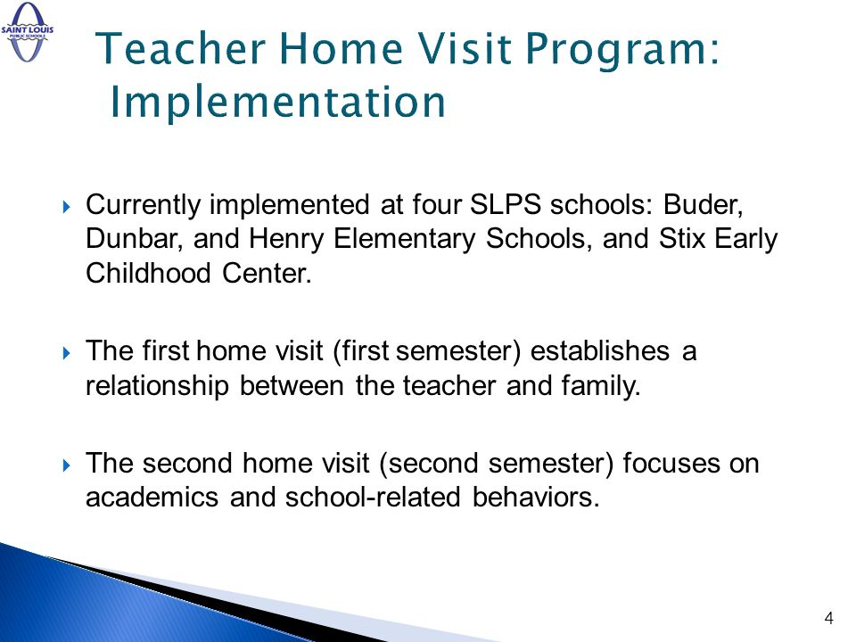 Currently implemented at four SLPS schools: Buder, Dunbar, and Henry Elementary Schools, and Stix Early Childhood Center. The first home visit (first