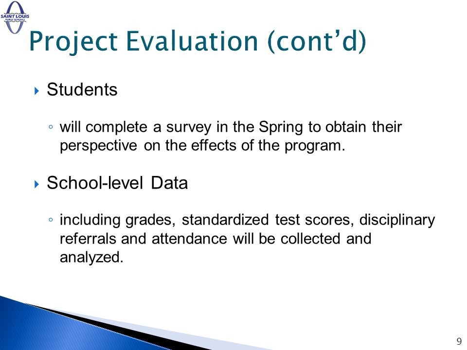 Students will complete a survey in the Spring to obtain their perspective on the effects of the program. School-level Data including grades, standardi