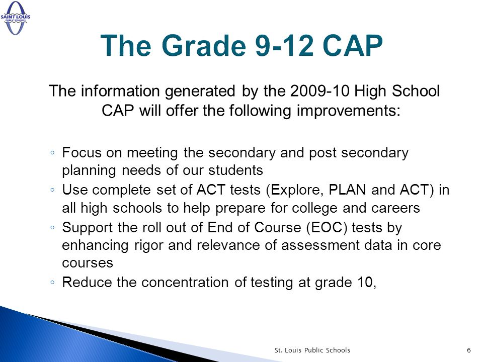The information generated by the 2009-10 High School CAP will offer the following improvements: Focus on meeting the secondary and post secondary plan