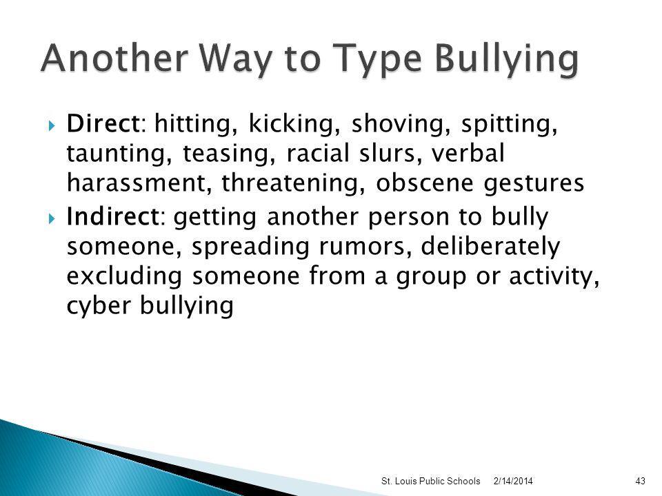 Physical: pushing, shoving, tripping, kicking, hitting, slapping, pinching Verbal: racist, sexist, or bigoted remarks; name-calling, threats, teasing