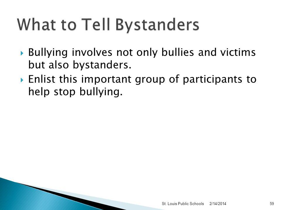 Dont Blame the victim for the bullying Act as though the bullying is no big deal Interrupt the student Challenge or interrogate the student 2/14/2014St.