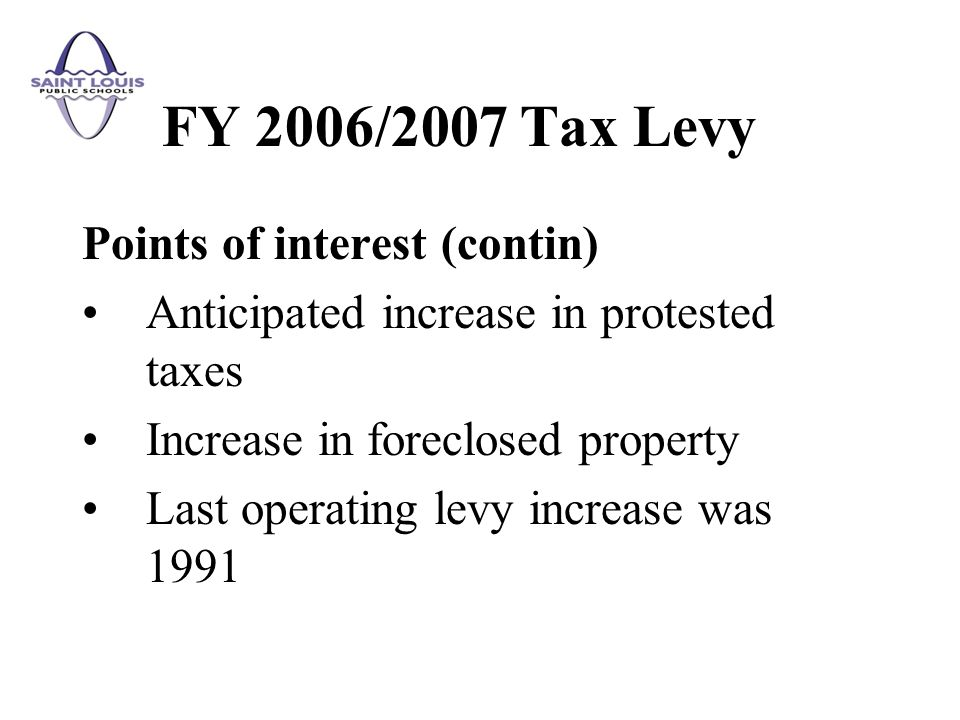 The tax levy should be apportioned as follows: $0.0000Teachers Fund $3.1322 Incidental Fund $.0000Capital Projects Fund $.6211 Debt Service Fund $3.7533*Total per each $100 of assessed valuation * As reviewed by State Auditors office FY 2007/2008 Tax Levy