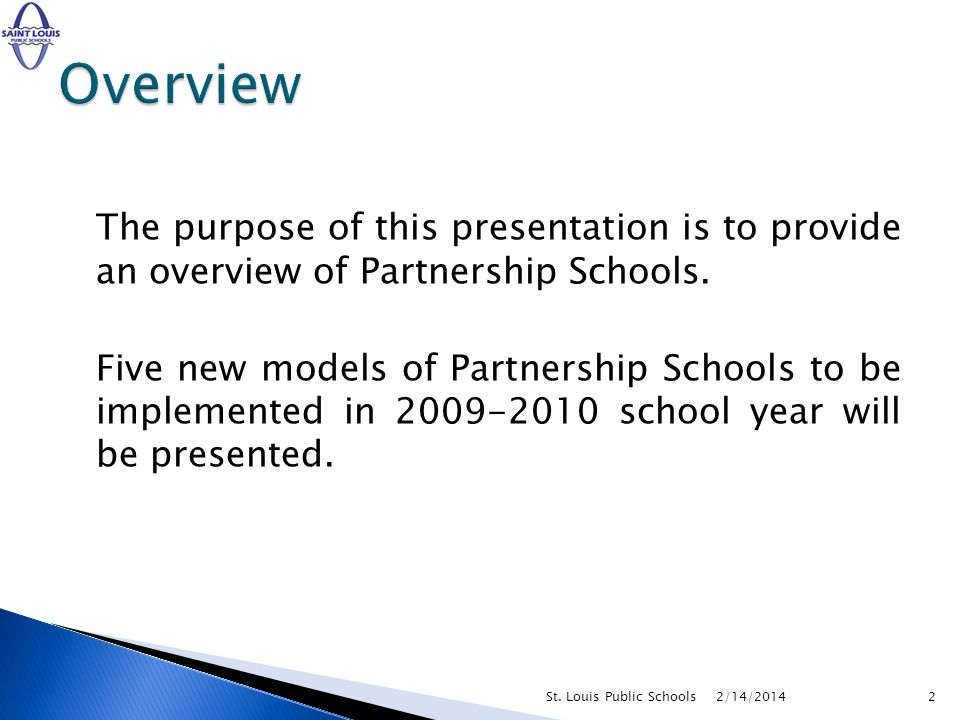 The purpose of this presentation is to provide an overview of Partnership Schools. Five new models of Partnership Schools to be implemented in 2009-20