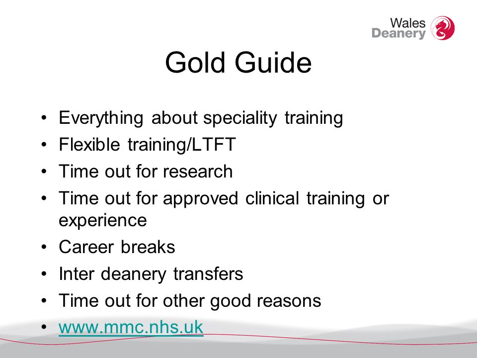 Gold Guide Everything about speciality training Flexible training/LTFT Time out for research Time out for approved clinical training or experience Career breaks Inter deanery transfers Time out for other good reasons