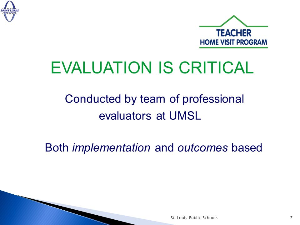 EVALUATION IS CRITICAL Conducted by team of professional evaluators at UMSL Both implementation and outcomes based 7St.