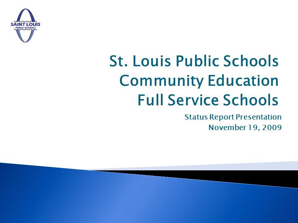 St. Louis Public Schools Community Education Full Service Schools Status Report Presentation November 19, 2009