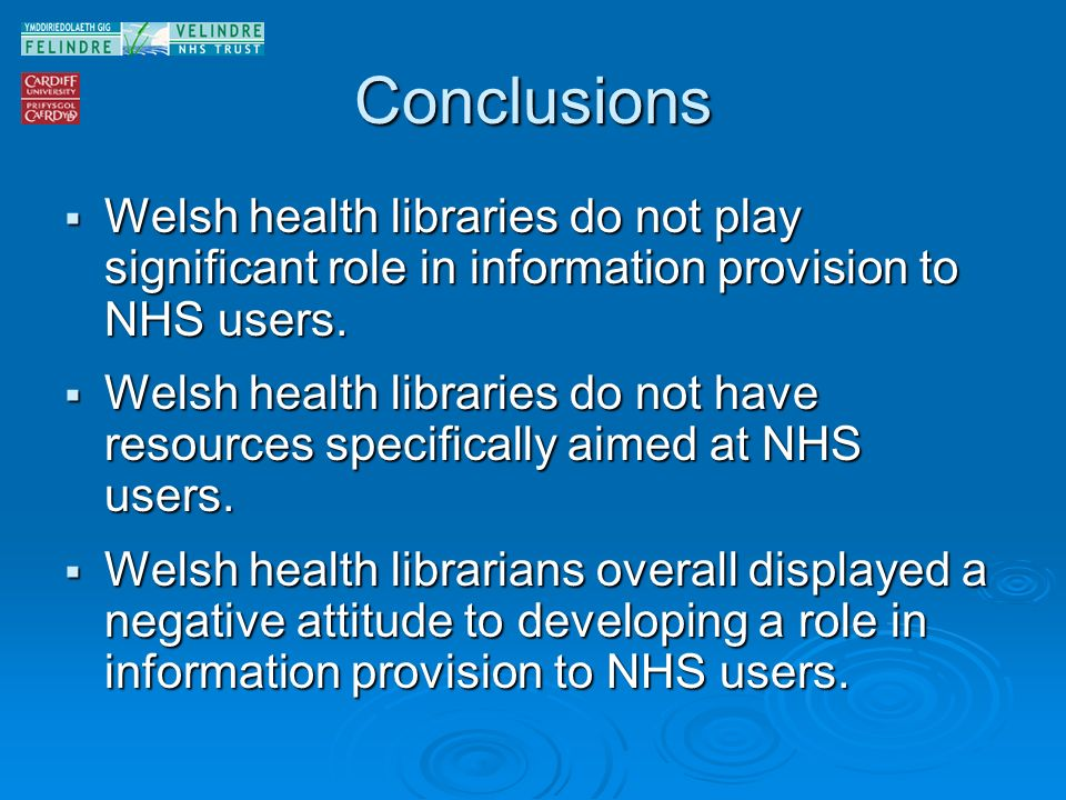 Conclusions Welsh health libraries do not play significant role in information provision to NHS users. Welsh health libraries do not play significant